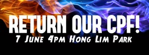 Return our CPF: 7 June 4pm @ Hong Lim Park (revisited)