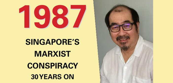 '1987 Singapore's Marxist Conspiracy, 30 Years On'...